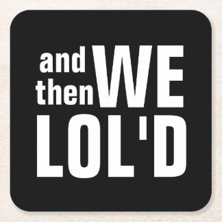 And Then We Lold Square Paper Coaster