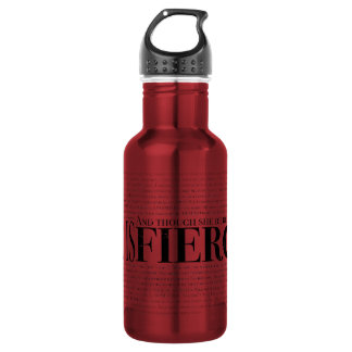 And though she be but little, she is fierce. 532 ml water bottle