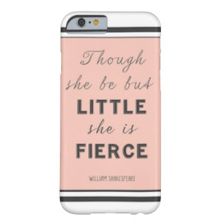 """And though she be but little, she is fierce."" Barely There iPhone 6 Case"