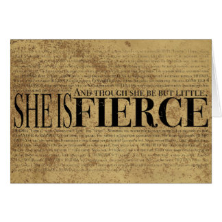 And though she be but little, she is fierce. card