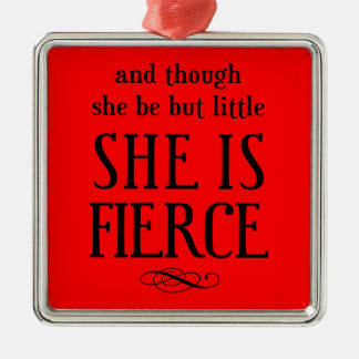 And though she be but little, she is fierce christmas ornament