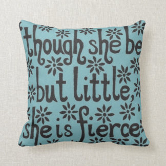 """And though she be but little, she is fierce."" Cushion"