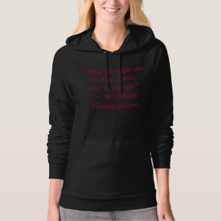 """""""And though she be but little, she is fierce."""" Hoodie"""