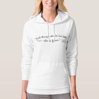 And though she be but little, she is fierce hoodie