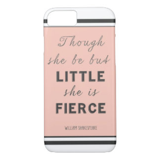 """And though she be but little, she is fierce."" iPhone 7 Case"