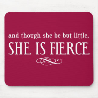 And though she be but little, she is fierce mouse mat