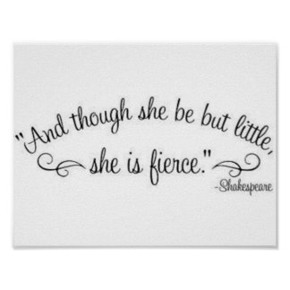 """""""""""And though she be but little, she is fierce."""" Poster"""
