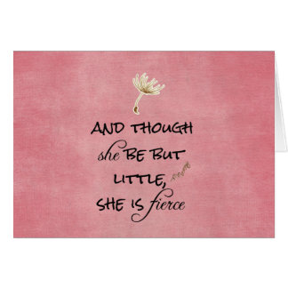 And though she be but Little, She is Fierce Quote Card