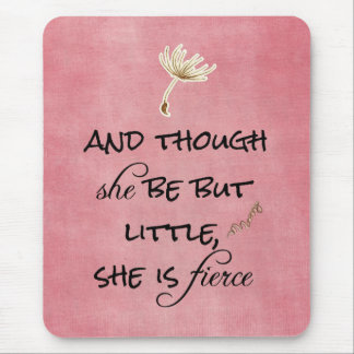 And though she be but Little, She is Fierce Quote Mouse Mat