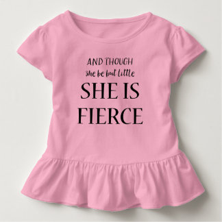 And Though She Be But Little She Is Fierce Quote Toddler T-Shirt