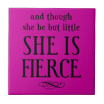 And though she be but little, she is fierce ceramic tiles