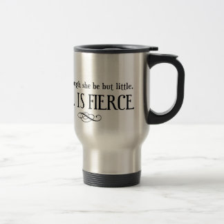 And though she may be little, she is fierce stainless steel travel mug