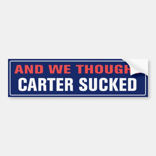And We Thought Carter Sucked Bumper Sticker