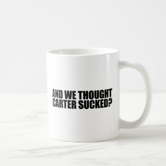 AND WE THOUGHT CARTER SUCKED COFFEE MUG