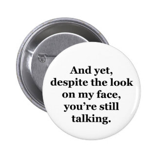 And Yet, Despite the Look on my Face 6 Cm Round Badge