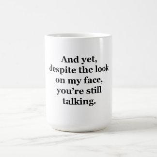 And Yet, Despite the Look on my Face Basic White Mug