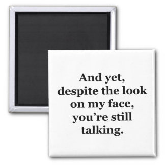 And Yet, Despite the Look on my Face Square Magnet