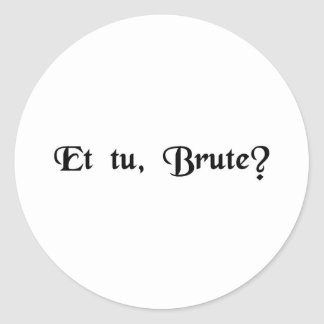 And you, Brutus? Round Sticker