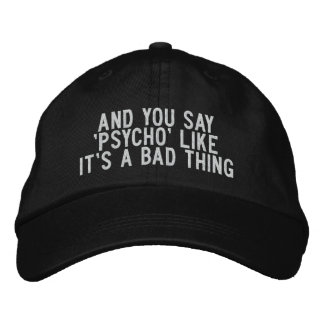 And You Say 'Psycho' Like It's a Bad Thing Embroidered Hats