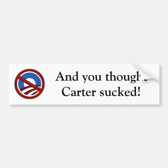 And you thought Carter sucked! Bumper Sticker