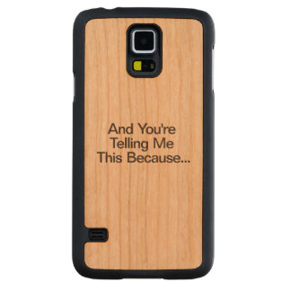 And You're Telling Me This Because Carved® Cherry Galaxy S5 Slim Case