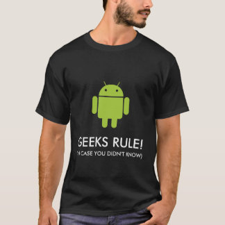 Android: Geeks Rule! In case you didn't know T-Shirt