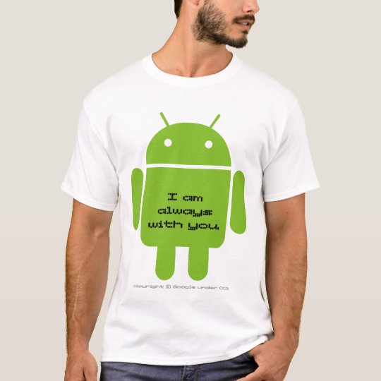 Android: I am always with you. T-Shirt