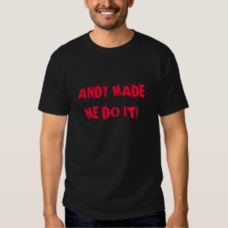 ANDY MADE ME DO IT! T SHIRTS