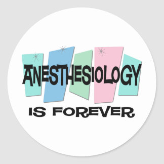 Anesthesiology Is Forever Round Sticker