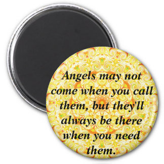 Angels may not come when you call them, but they.. 6 cm round magnet