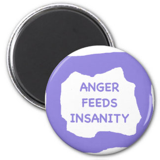 Anger feeds insanity .png 6 cm round magnet