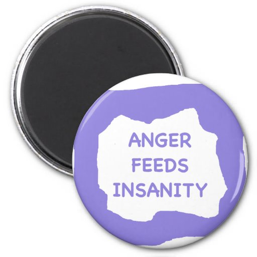 Anger feeds insanity .png magnets