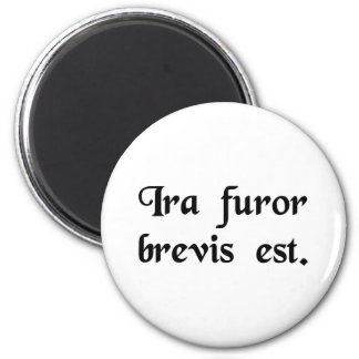 Anger is a brief insanity. 6 cm round magnet