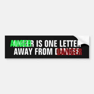 ANGER IS ONE LETTER AWAY FROM DANGER BUMPER STICKER