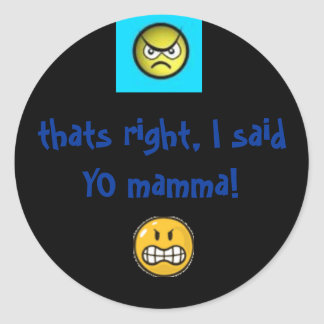 angry 1, angry 2, thats right, I said YO mamma! Round Sticker