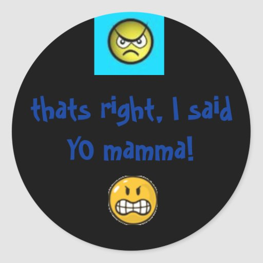 angry 1, angry 2, thats right, I said YO mamma! Round Stickers