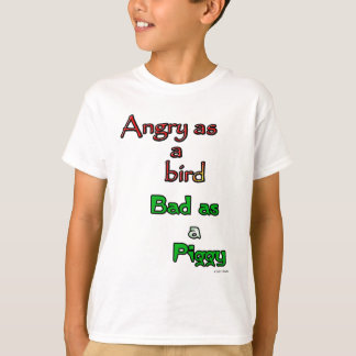 Angry as a bird. Bad as a Piggy. T-Shirt