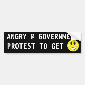 ANGRY AT GOVERNMENT PROTEST TO GET HAPPY BUMPER STICKER