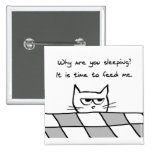Angry Cat Wants You Out of Bed Pin