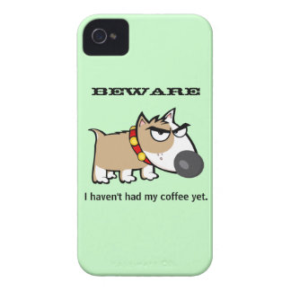 Angry Dog - Beware! I Haven't Had My Coffee Yet iPhone 4 Cases
