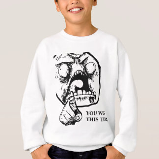 Angry You Win This Time Face Sweatshirt