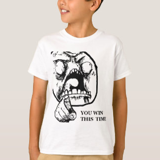Angry You Win This Time Face T-Shirt