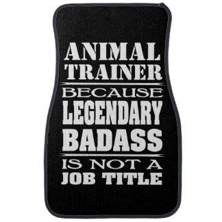 Animal Trainer Legendary Badass Not A Job Title Car Mat