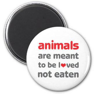 Animals are Meant to be Loved, Not Eaten 6 Cm Round Magnet
