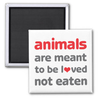 Animals are Meant to be Loved, Not Eaten Square Magnet