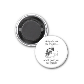Animals are my friends..and I don't eat my friends 3 Cm Round Magnet