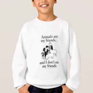 Animals are my friends..and I don't eat my friends Sweatshirt