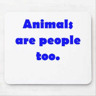 Animals Are People Too Mouse Pad