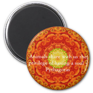 Animals share with us the privilege of having..... 6 cm round magnet