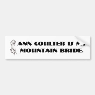 Ann Coulter is my mountain bride. Bumper Sticker